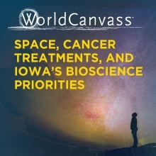 WorldCanvass: Space, Cancer Treatments, and Iowa's Bioscience Priortities promotional image